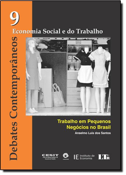 Debates Contemporâneos: Trabalho em Pequenos Negócios no Brasil - Vol.9, livro de Anselmo Luis dos Santos