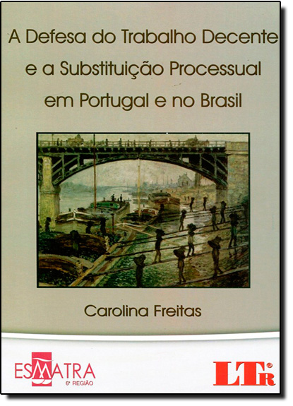 Defesa do Trabalho Decente e a Substituição Processual em Portugal e no Brasil, livro de Carolina Freitas