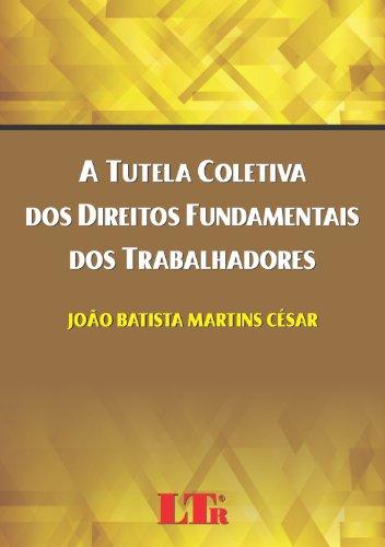 Tutela Coletiva dos Direitos Fundamentais dos Trabalhadores, A, livro de Cristina Paranhos Olmos