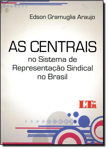 Centrais no Sistema de Representação Sindical no Brasil, As, livro de Edson Gramuglia Araujo