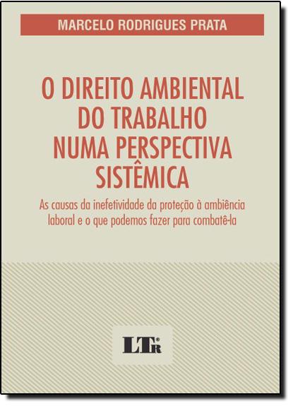 Direito Ambiental do Trabalho Numa Perspectiva Sistêmica, O, livro de Marcelo Rodrigues Prata