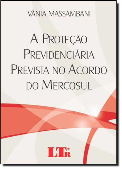 Proteção Previdenciária Prevista no Acordo do Mercosul, A, livro de Vânia Massambani