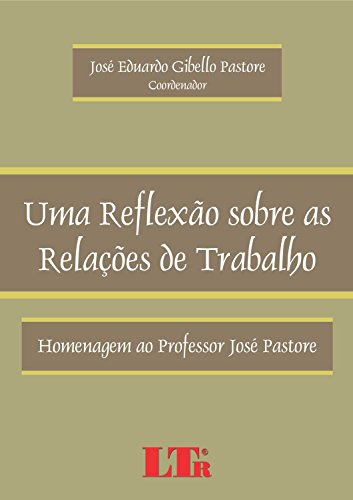 Uma Reflexão Sobre as Relações de Trabalho: Homenagem ao Professor José Pastore, livro de José Eduardo Gibello Pastore