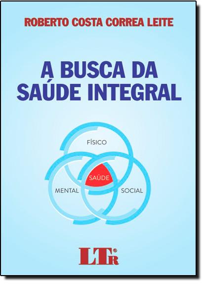 Busca da Saúde Integal, A, livro de Roberto Costa Correa Leite