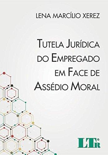 Tutela Jurídica do Empregado em Face de Assédio Moral, livro de Lena Marcílio Xerez