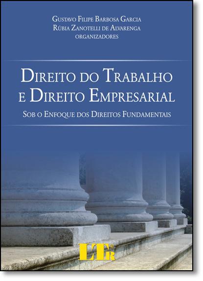 Direito do Trabalho e Direito Empresarial: Sob o Enfoque dos Direitos Empresariais, livro de Gustavo Filipe Barbosa Garcia