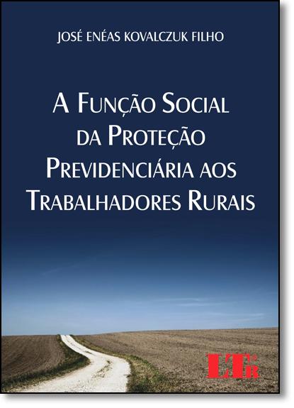 Função Social da Proteção Previdenciária aos Trabalhadores Rurais, A, livro de José Enéas Kovalczuk Filho