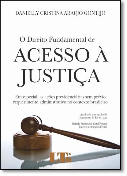Direito Fundamental de Acesso À Justiça, O: Em Especial, as Ações Previdenciárias Sem Prévio Requerimento Administrati, livro de Danielly Cristina Araújo Gontijo
