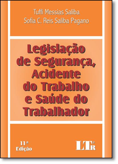 Legislação de Segurança, Acidente do Trabalho e Saúde do Trabalhador, livro de Tuffi Messias Saliba