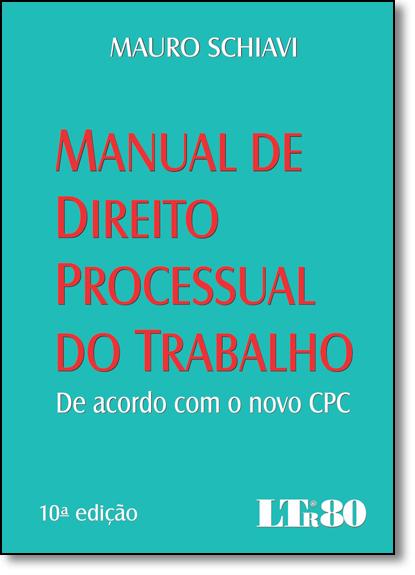 Manual de Direito Processual do Trabalho: De Acordo com o Novo Cpc, livro de Mauro Schiavi