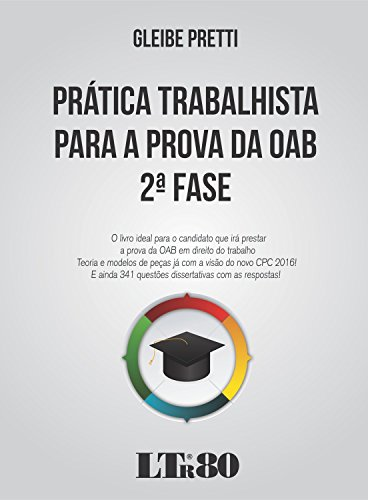 Prática Trabalhista Para a Prova da Oab - 2ª Fase: O Livro Ideal Para o Candidato Que Irá Prestar a , livro de Gleibe Pretti
