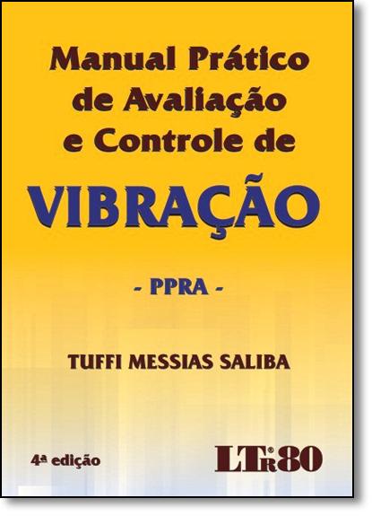 Manual Prático de Avaliação e Controle de Vibração: Ppra, livro de Tuffi Messias Saliba