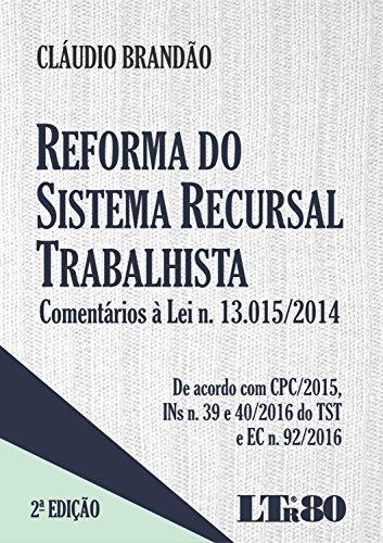 Reforma do Sistema Recursal Trabalhista: Comentários À Lei N. 13.015-2014 - De Acordo Com Cpc-2015, , livro de Claudio Brandão