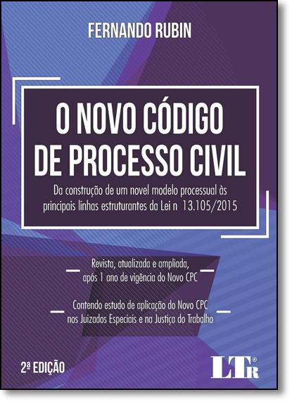 Novo Código de Processo Civil, O: Da Construção de Um Novel Modelo Processual Ás Principais Linhas Estruturantes da Lei, livro de Fernando Rubin
