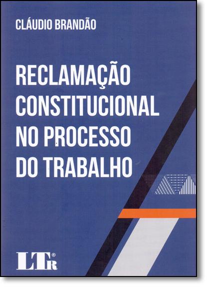 Reclamação Constitucional no Processo do Trabalho, livro de Claudio Brandão