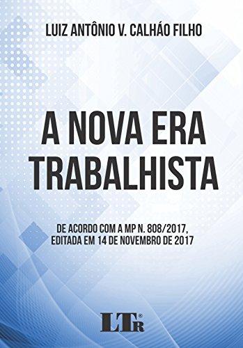 A Nova Era Trabalhista. De Acordo com a MP N. 808/2017. Editada em 14 de Novembro de 2017, livro de Luiz Antônio V. Calháo Filho