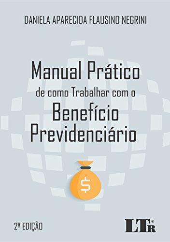 Manual Prático de Como Trabalhar com o Benefício Previdenciário, livro de Daniela Aparecida Flausino Negrini
