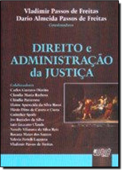 DIREITO E ADMINISTRACAO DA JUSTICA, livro de Dirce Nei Teixeira de Freitas