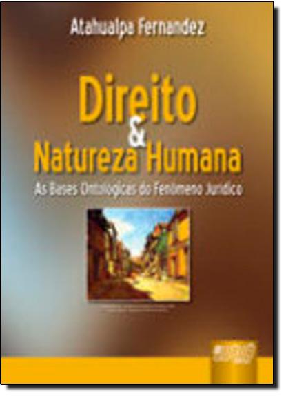 Direito e Natureza Humana - as Bases Ontologicas do Fenomeno Juridico, livro de Atahualpa Fernandez