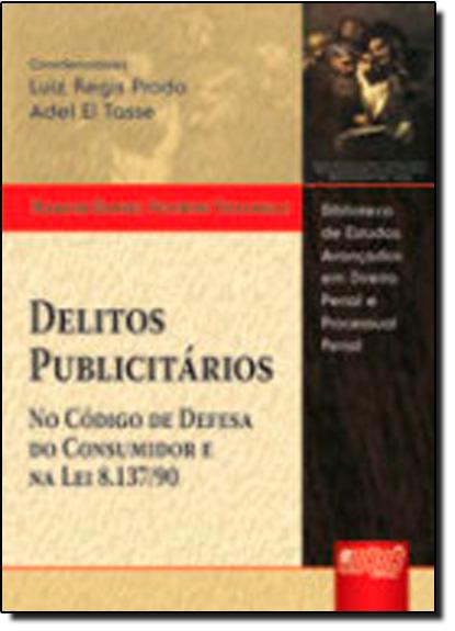 Delitos Publicitarios - no Codigo de Defesa do Consumidor e na Lei 8.137/90, livro de TICIANELLI