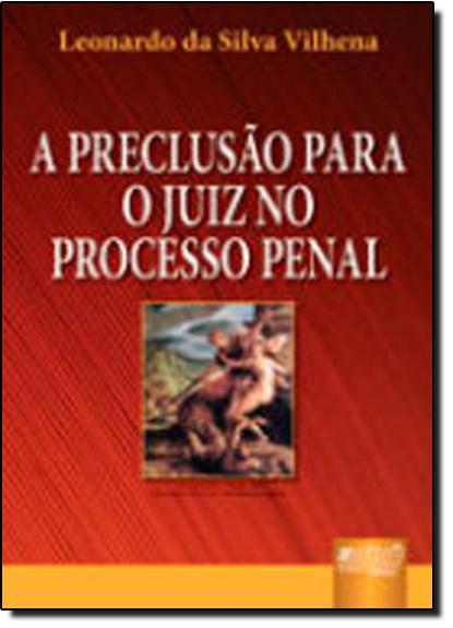 PRECLUSAO PARA O JUIZ NO PROCESSO PENAL, A, livro de VILHENA