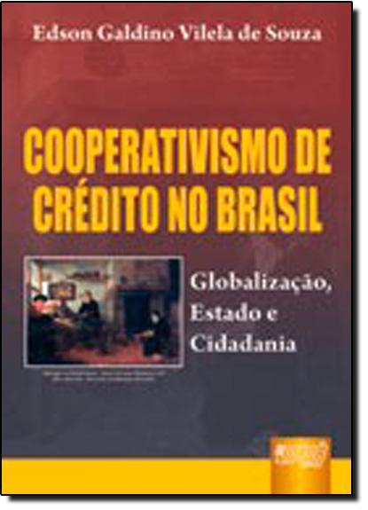 Cooperativismo de Crédito no Brasil: Globalização, Estado e Cidadania, livro de Edson Galdino Vilela de Souza