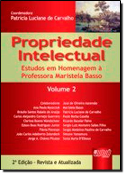 PROPRIEDADE INTELECTUAL - VOLUME 2 - ESTUDOS EM HOMENAGEM A PROFESSORA MARI, livro de Geraldo Mota de Carvalho