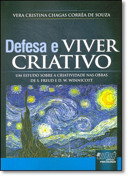 Defesa e Viver Criativo: Um Estudo Sobre a Criatividade nas Obras de S. Freud e D. W. Winnicott, livro de Vera Cristina Chagas Corrêa de Souza
