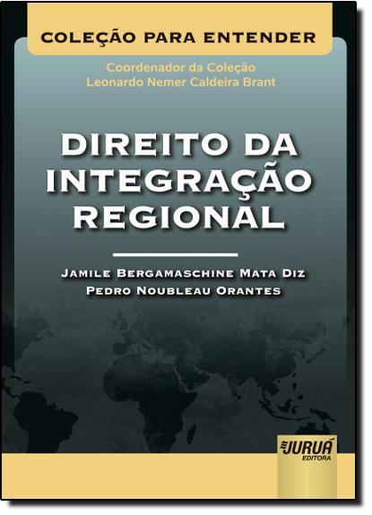 Direito da Integração Regional - Coleção para Entender, livro de Jamile Bergamaschine Mata Diz | Pedro Noubleau Orantes