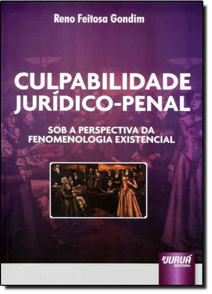Culpabilidade Jurídico-penal: Sob a Perspectiva da Fenomenologia Existencial, livro de Reno Feitosa Gondim