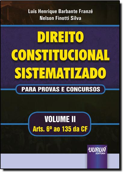 Direito Constitucional Sistematizado: Para Provas e Concursos - Vol.2 - Arts. 6º ao 135º da Cf, livro de Luiz Henrique Barbante Franzé