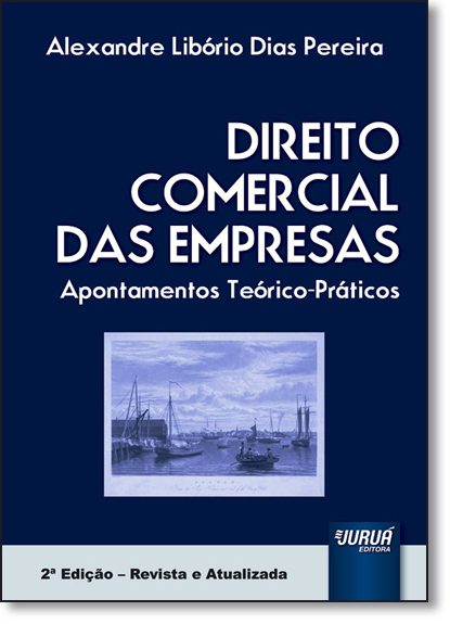 Direito Comercial das Empresas: Apontamentos Teórico-práticos, livro de Alexandre Libório Dias Pereira