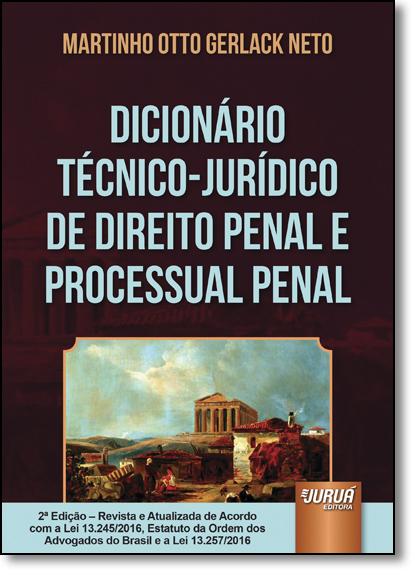 Dicionário Técnico Jurídico de Direito Penal e Processual Penal, livro de Martinho Otto Gerlack Neto