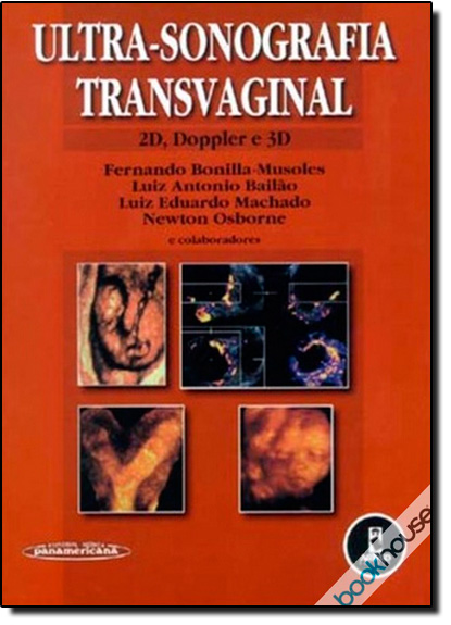 ULTRA-SONOGRAFIA TRANSVAGINAL - 2D, DOPPLER E 3D, livro de MUSOLES E ORGS