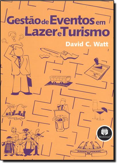 Gestão de Eventos em Lazer e Turismo, livro de David C. Watt
