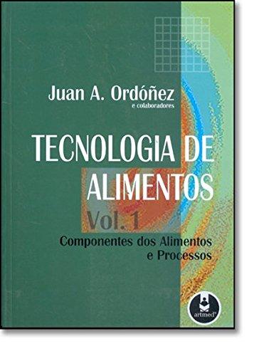 Tecnologia de Alimentos. Componentes dos Alimentos e Processos - Volume 1, livro de Juan A. Ordonez