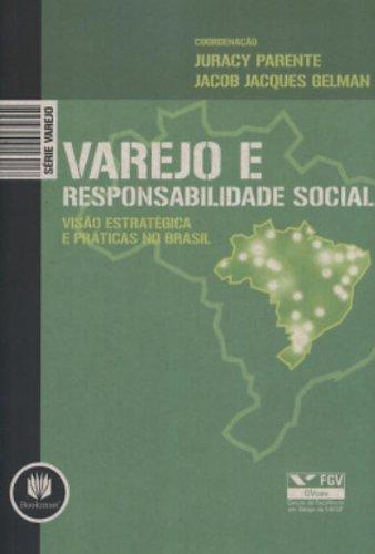 VAREJO E RESPONSABILIDADE SOCIAL - VISAO ESTRATEGICA E PRATICAS NO BRASIL, livro de Donald Parente