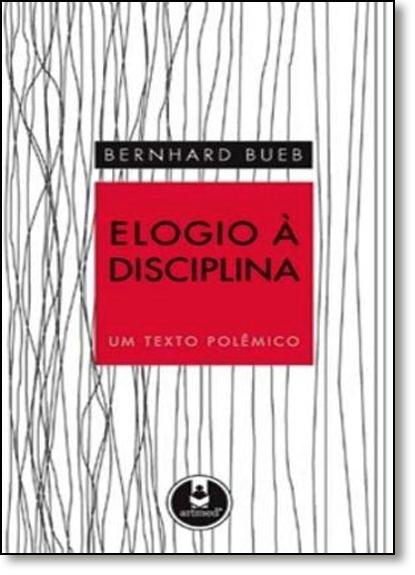 Elogio A Disciplina: Um Texto Polêmico, livro de Bernhard Bueb
