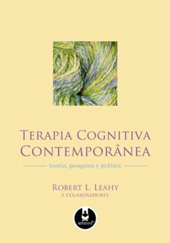 Terapia Cognitiva Contemporânea: Teoria, Pesquisa e Prática, livro de Robert L. Leahy
