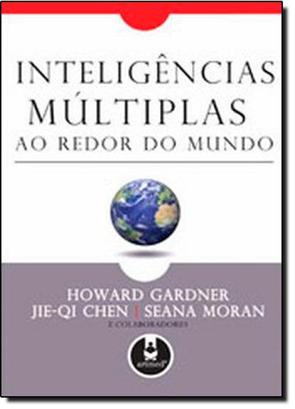 INTELIGENCIAS MULTIPLAS - AO REDOR DO MUNDO, livro de Howard Gardner