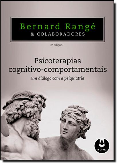 Psicoterapias Cognitivo-comportamentais: Um Diálogo Com a Psiquiatria, livro de Bernard Rangé