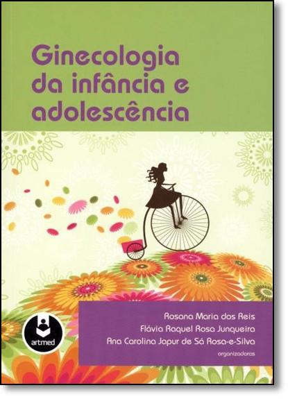 Ginecologia da Infância e Adolescência, livro de Rosana Maria   Flavia Raquel   Ana Carolina Japur