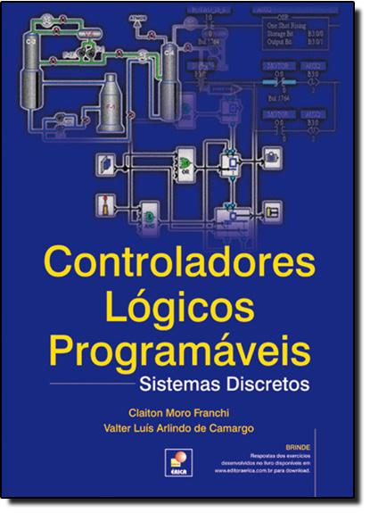 Controladores Lógicos Programáveis: Sistemas Discretos, livro de Claiton Moro Franchi