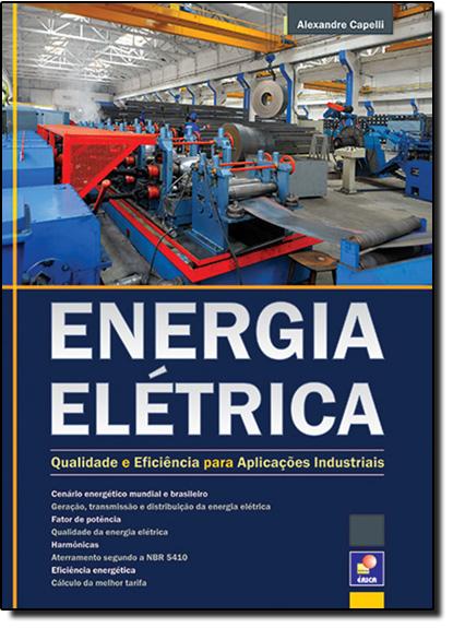 Energia Elétrica: Qualidade e Eficiência para Aplicações Industriais, livro de Alexandre Capelli