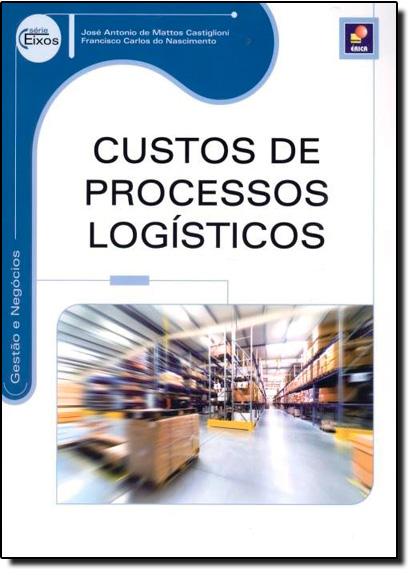 Custos de Processos Logísticos - Série Eixos, livro de José Antonio de Mattos Castiglioni