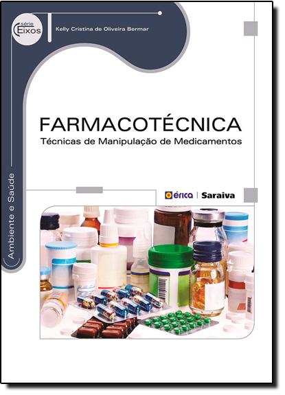 Farmacotécnica: Técnicas de Manipulação de Medicamentos - Coleção Ambiente e Saúde - Série Eixos, livro de Kelly Cristina de Oliveira Bermar