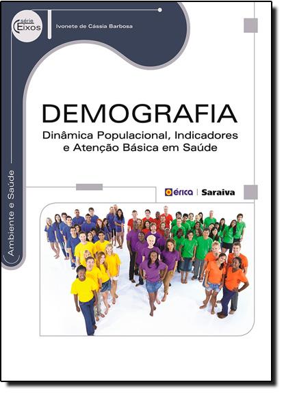 Demografia: Dinâmica Populacional, Indicadores e Atenção Básica em Saúde, livro de Ivonete de Cássia Barbosa