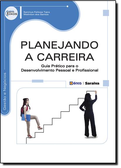 Planejando a Carreira: Guia Prático Para o Desenvolvimento Pessoal e Profissional - Série Eixos, livro de Sanmya Feitosa Tajra
