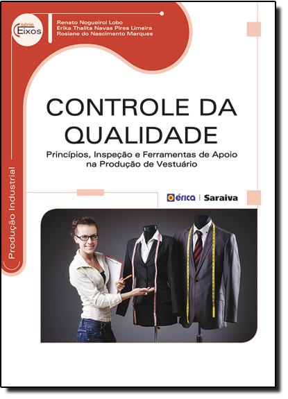 Controle da Qualidade: Princípios, Inspeção e Ferramentas de Apoio na Produção de Vestuário - Série Eixos, livro de Erika Thalita Navas Pires Limeira