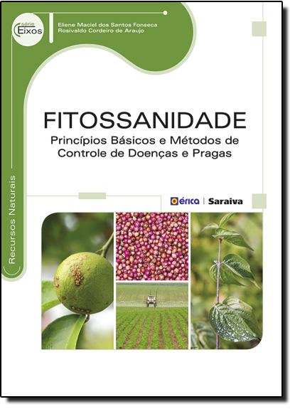 Fitossanidade: Princípios Básicos e Métodos de Controle de Doenças e Pragas Vegetais - Série Eixos, livro de Rosivaldo Cordeiro de Araujo